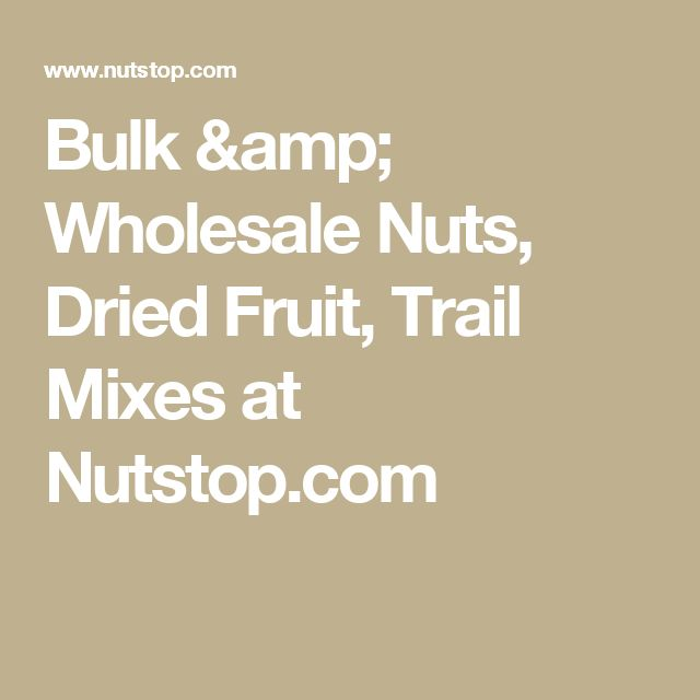 Bulk & Wholesale Nuts, Dried Fruit, Trail Mixes at Nutstop.com