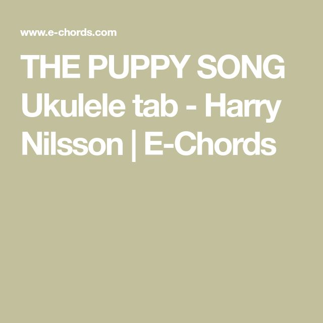 THE PUPPY SONG Ukulele tab - Harry Nilsson | E-Chords
