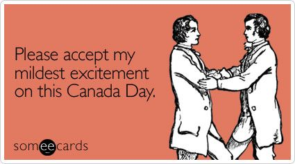 Funny Canada Day Ecard: Please accept my mildest excitement on this Canada Day.