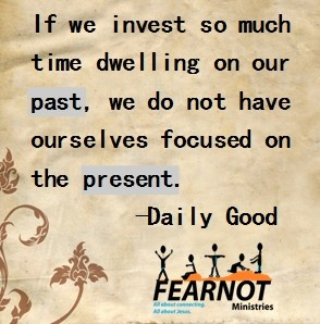 If we invest so much time dwelling on our past, we do not have ourselves focused on the present. -Daily Good