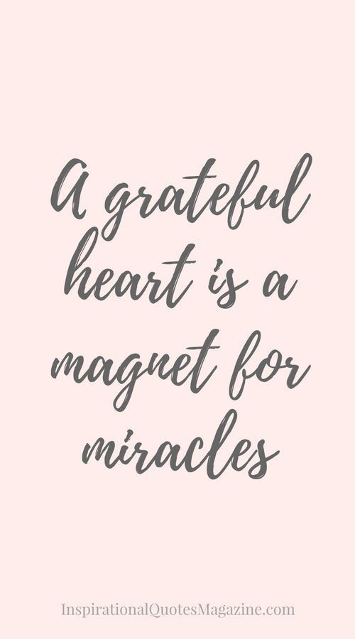 having a grateful heart is being thankful for some good thing that may be unexpected which has the effect of keeping us open to the possibility of more good unexpected events including miracles. **