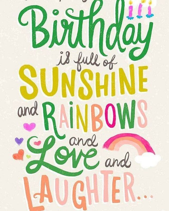 I Hope Your Birthday Is Full Of Sunshine And Rainbows And Love And