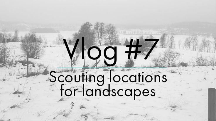 Vlog #7 Landscape photography location scouting