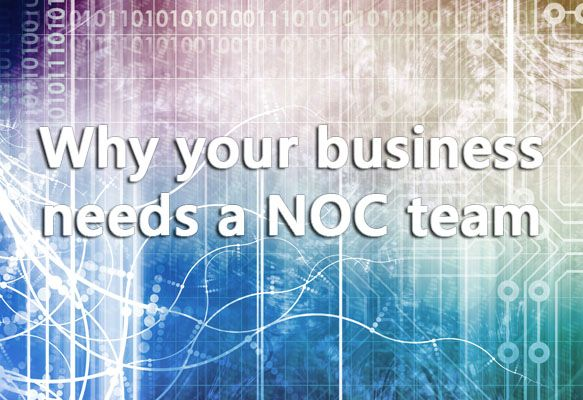 Why Your Business Needs a Network Operations Center (NOC)
