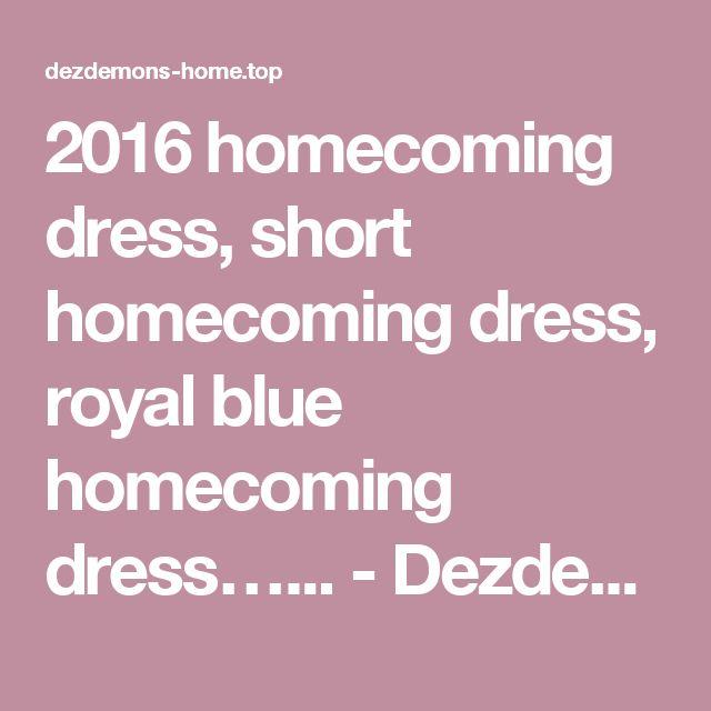 2016 homecoming dress, short homecoming dress, royal blue homecoming dress…... - Dezdemons