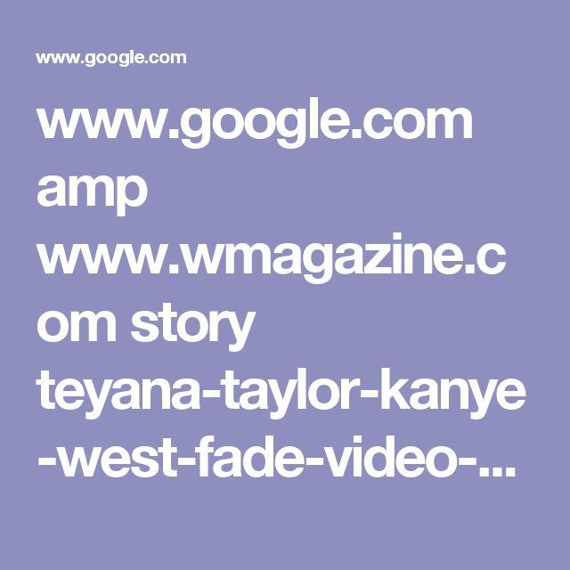 www.google.com amp www.wmagazine.com story teyana-taylor-kanye-west-fade-video-dancer amp?client=safari