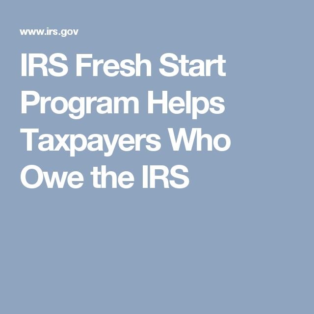 IRS Fresh Start Program Helps Taxpayers Who Owe the IRS