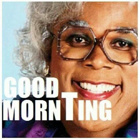 good mornting madea