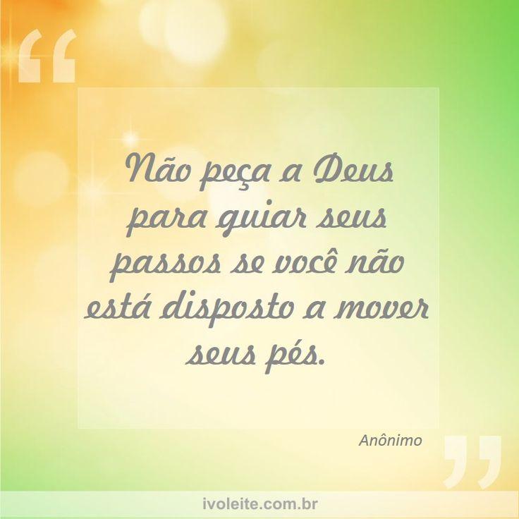 """""""Não peça a Deus para guiar seus passos se você não está disposto a mover seus pés. """" #IvoLeiteBauru #Bauru http://ivoleite.com.br/site_em.php?ac=ler&spi_cat=162&cad=422&spi_cats=201"""