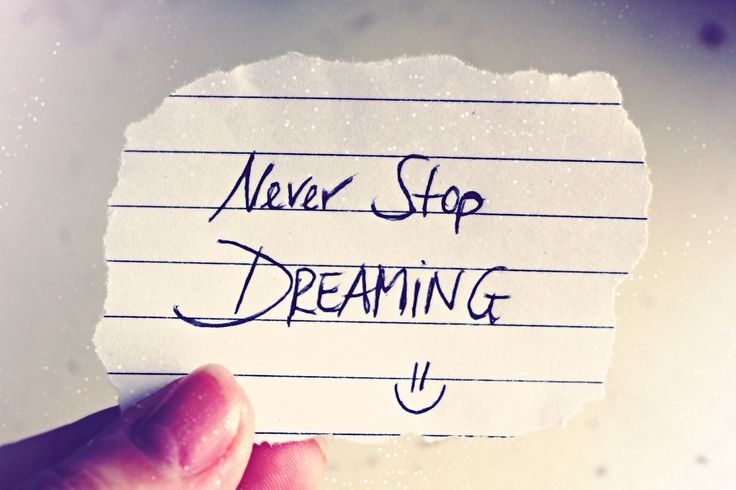 Never stop dreaming. ~Namaste