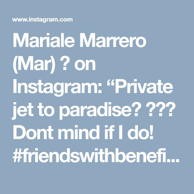 "Mariale Marrero (Mar) 💕 on Instagram: ""Private jet to paradise? ✈️💕 Dont mind if I do! #friendswithbenefit And NEW VIDEO is up NOW on my channel youtube.com/JustMar…"" • Instagram"