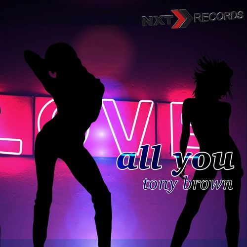 Tony Brown - All You (Short Edit) by NXT RECORDS (OFFICIAL) on SoundCloud