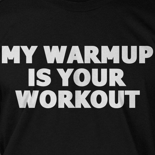 Workout Exercise Weight Train Crossfit Gym My Warmup is Your Workout Tshirt T-Shirt Tee Shirt Mens Womens Ladies Youth Kids Geek Funny. $14.50, via Etsy.