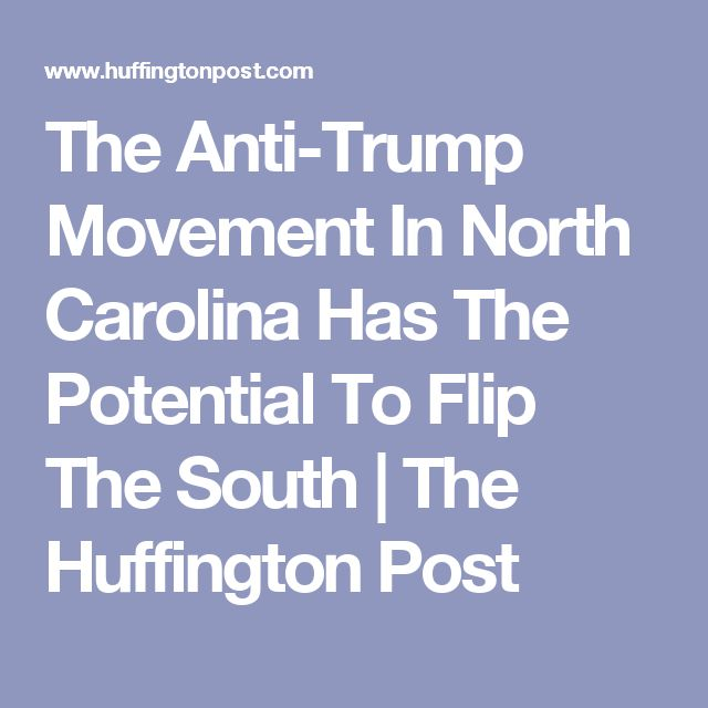 The Anti-Trump Movement In North Carolina Has The Potential To Flip The South | The Huffington Post