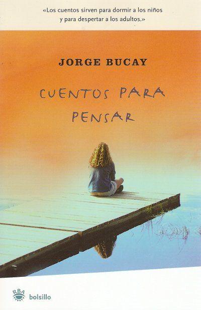 Los cuentos sirven para dormir a los ninos y para despertar a los adultos - Cuentos para pensar por Jorge Bucay