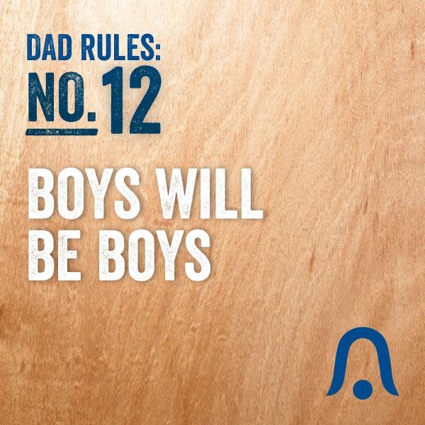 Boys Will Be Boys. #DadRules