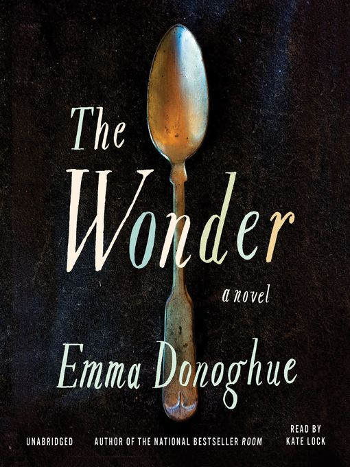"""The Wonder by Emma Donoghue (12h25m) #Lib2Go #FSPL #Audio #FirstLine: """"The journey was no worse than she expected."""""""