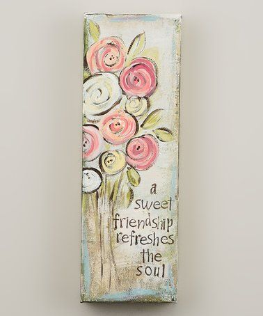 Look at this #zulilyfind! 'A Sweet Friendship Refreshes the Soul' Wrapped Canvas #zulilyfinds