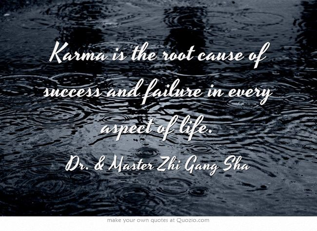 Karma is the root cause of success and failure in every aspect of life.