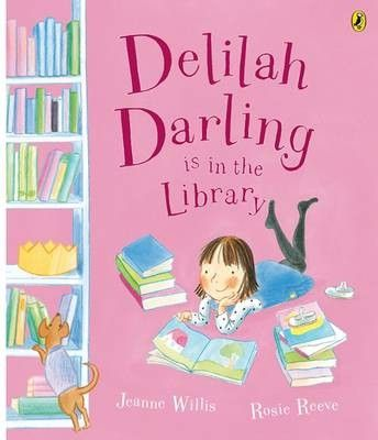 Delilah Darling in the Library by Jeanne Willis and Rosie Reeve