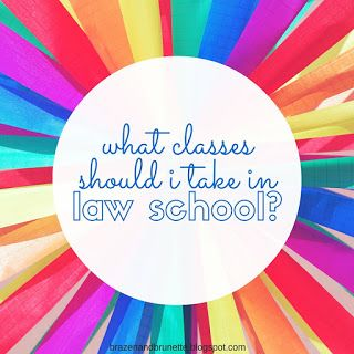 What classes should I take in law school? And 13 other questions about law school answered   brazenandbrunette.com