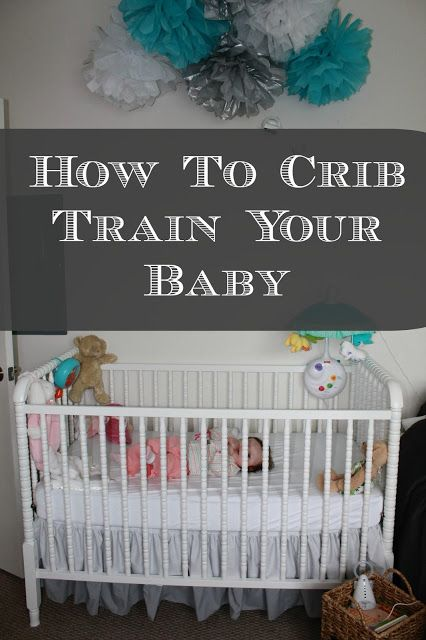 How to Crib Train Your Baby...some good tips here!! Starting this week, mama and daddy need their room back!!