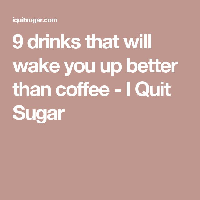 9 drinks that will wake you up better than coffee - I Quit Sugar