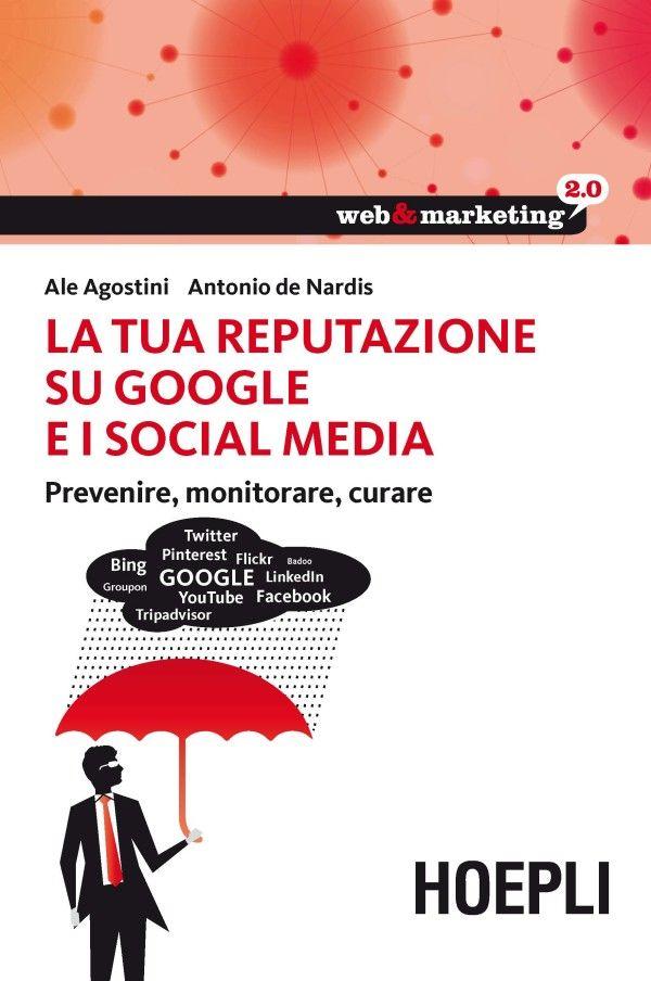 A. Agostini, A. De Nardis - La tua reputazione su Google e i Social Media