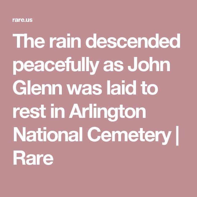 The rain descended peacefully as John Glenn was laid to rest in Arlington National Cemetery   Rare