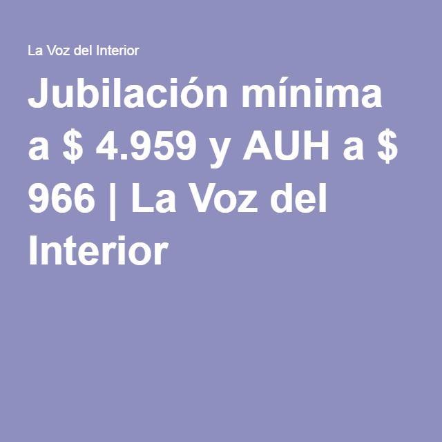 Jubilación mínima a $ 4.959 y AUH a $ 966 | La Voz del Interior