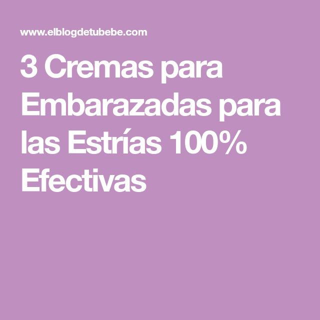 3 Cremas para Embarazadas para las Estrías 100% Efectivas