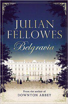 Julian Fellowes's Belgravia: Julian Fellowes: 9781455541164: Amazon.com: Books 7-5-16