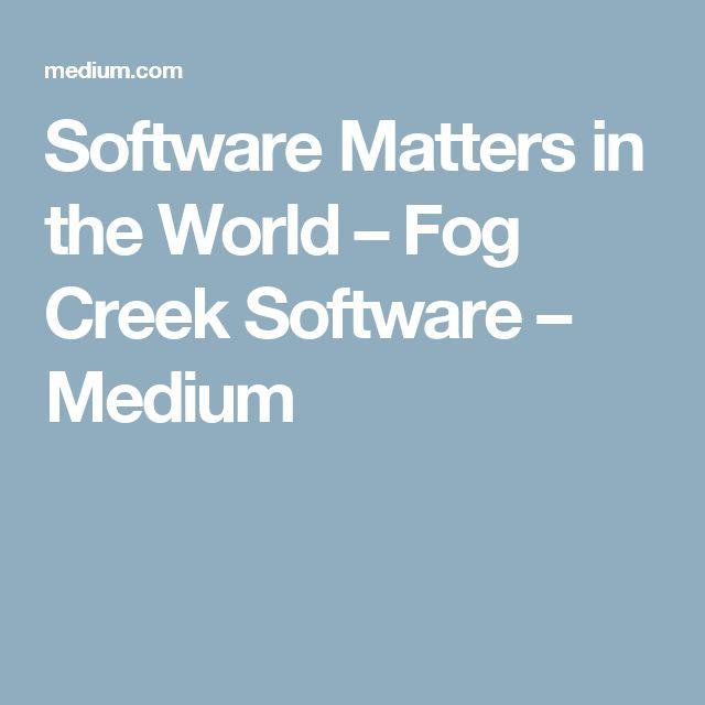Software Matters in the World – Fog Creek Software – Medium