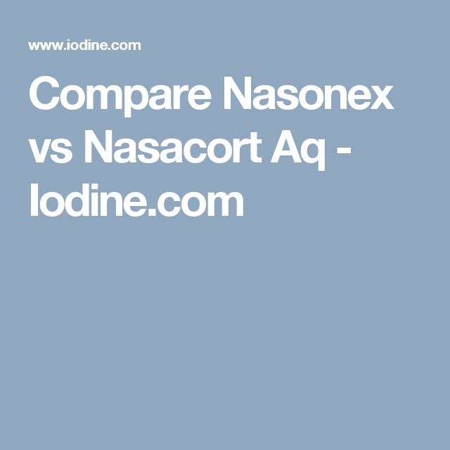 Compare Nasonex vs Nasacort Aq - Iodine.com