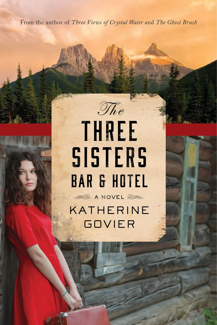 The Three Sisters Bar & Hotel, by Katherine Govier (HarperAvenue) http://www.harpercollins.ca/9781443436649/the-three-sisters-bar-and-hotel