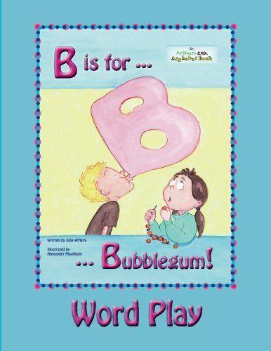 B is for Bubblegum!  Word Play (Arthur & Zita Alphabet Books Word Play) (Volume 2) by Julie Affleck http://www.amazon.com/dp/1499255535/ref=cm_sw_r_pi_dp_Fos9ub174RF9Y