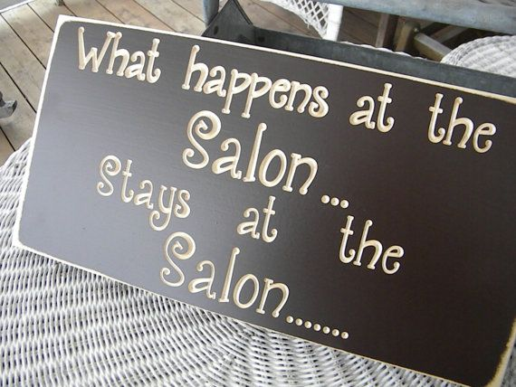 What happens at the salon stays at the salon, unless you ended up with a bad hair job......then the world sees....llol