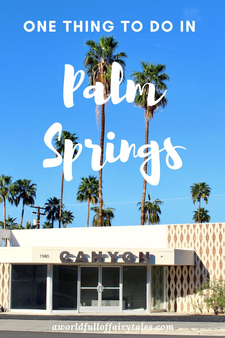 One thing to do in Palm Springs, California   A world full of fairytales