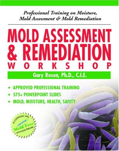 Mold Assessment & Remediation Workshop: Professional Training on Moisture, Mold Assessment and Mold Remediation by Gary Rosen Ph.D http://www.amazon.com/dp/0977272974/ref=cm_sw_r_pi_dp_.cJ8wb0181D6G