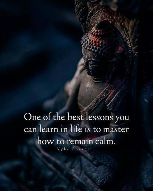 One of the best lesson you can learn in life is to master how remain calm.