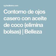 Contorno de ojos casero con aceite de coco (elimina bolsas) | Belleza
