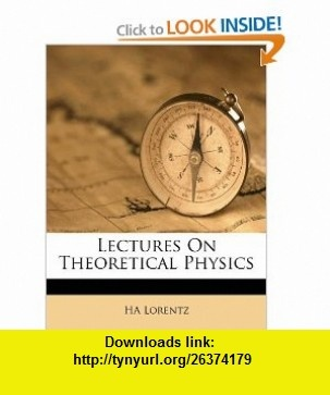 Lectures On Theoretical Physics (9781178880175) HA Lorentz , ISBN-10: 1178880176  , ISBN-13: 978-1178880175 ,  , tutorials , pdf , ebook , torrent , downloads , rapidshare , filesonic , hotfile , megaupload , fileserve