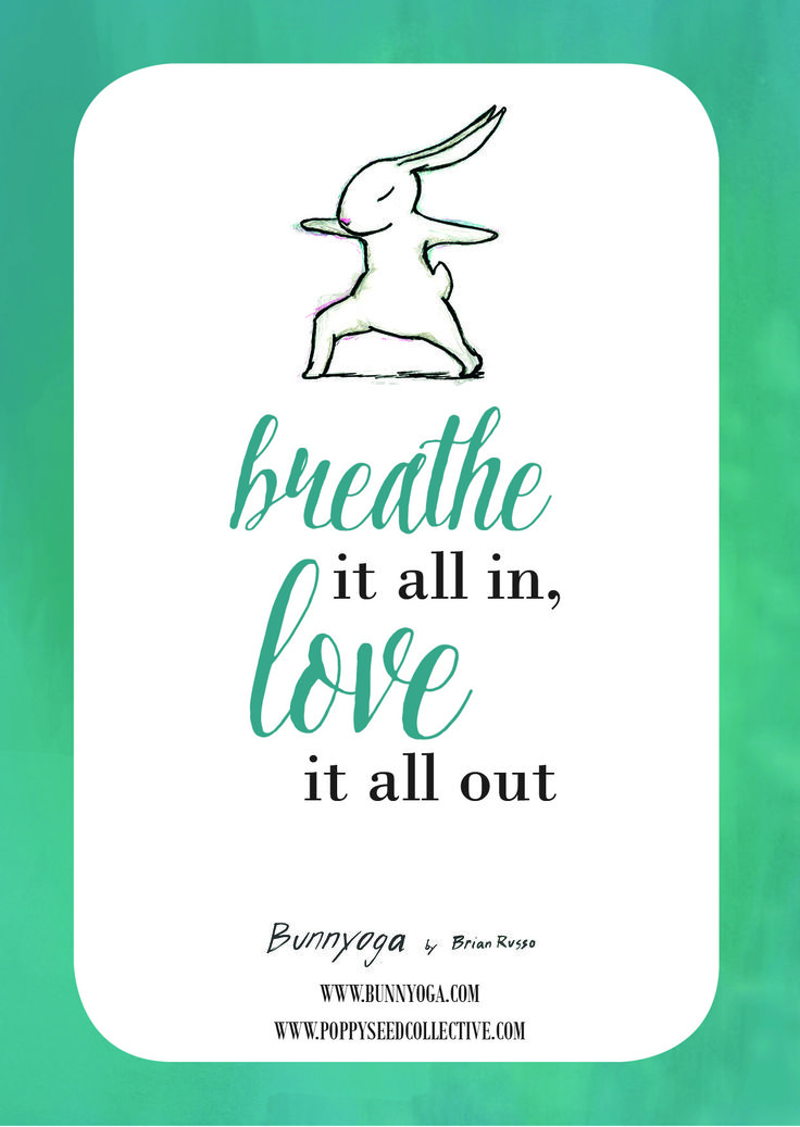 """""""Breathe it all in, love it all out."""" Brian Russo's Yoga Bunny. www.bunnyoga.com. A Poppy Seed Collective collaboration. www.poppyseedcollective.com"""