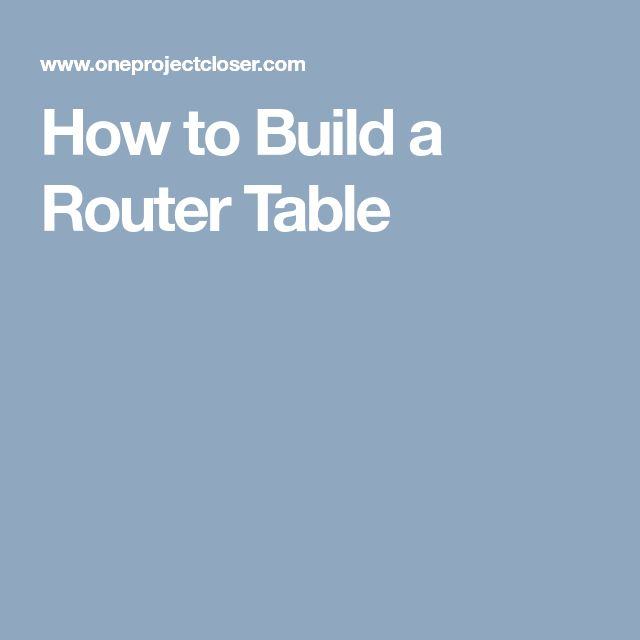 how to build a router tale top