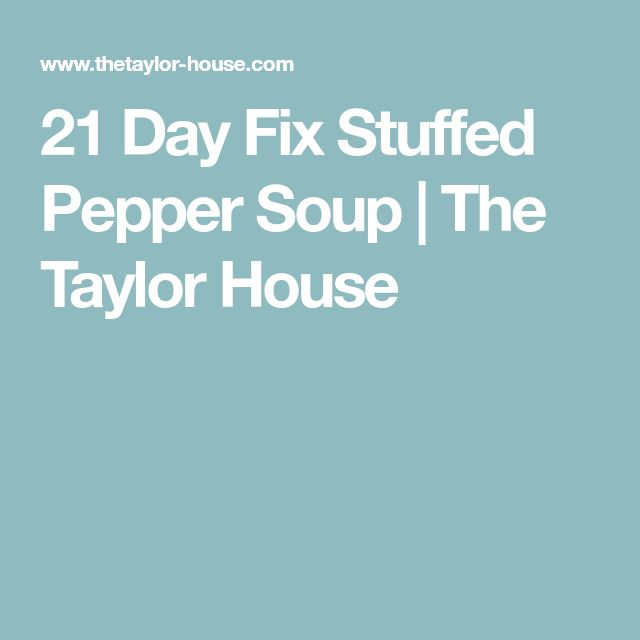 21 Day Fix Stuffed Pepper Soup | The Taylor House