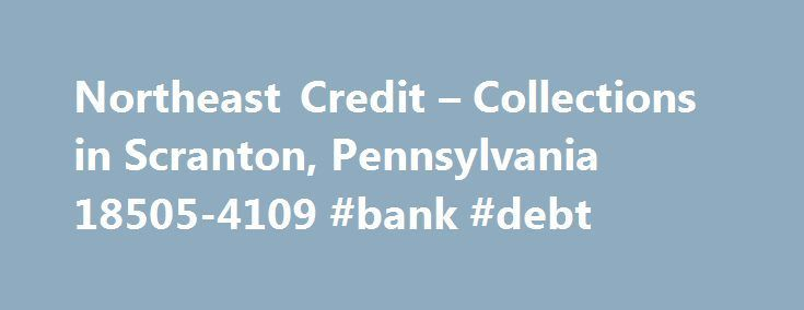Northeast Credit – Collections in Scranton, Pennsylvania 18505-4109 #bank #debt http://debt.nef2.com/northeast-credit-collections-in-scranton-pennsylvania-18505-4109-bank-debt/  #debt consolidation indianapolis # Northeast Credit Collections in Scranton, Pennsylvania 18505-4109 Debt collection agencies in Scranton, PA like Northeast Credit Collections at 1006 Pittston Ave offer help with collecting on outstanding payments. Here at DebtCollectionAgencyServices.com, we list over 10,000+ local