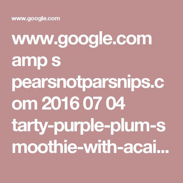 www.google.com amp s pearsnotparsnips.com 2016 07 04 tarty-purple-plum-smoothie-with-acai-chia amp