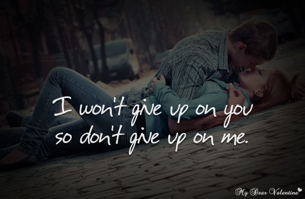 You Gave Up Quotes: I Won't Give Up On You, So Don't Give Up On Me.