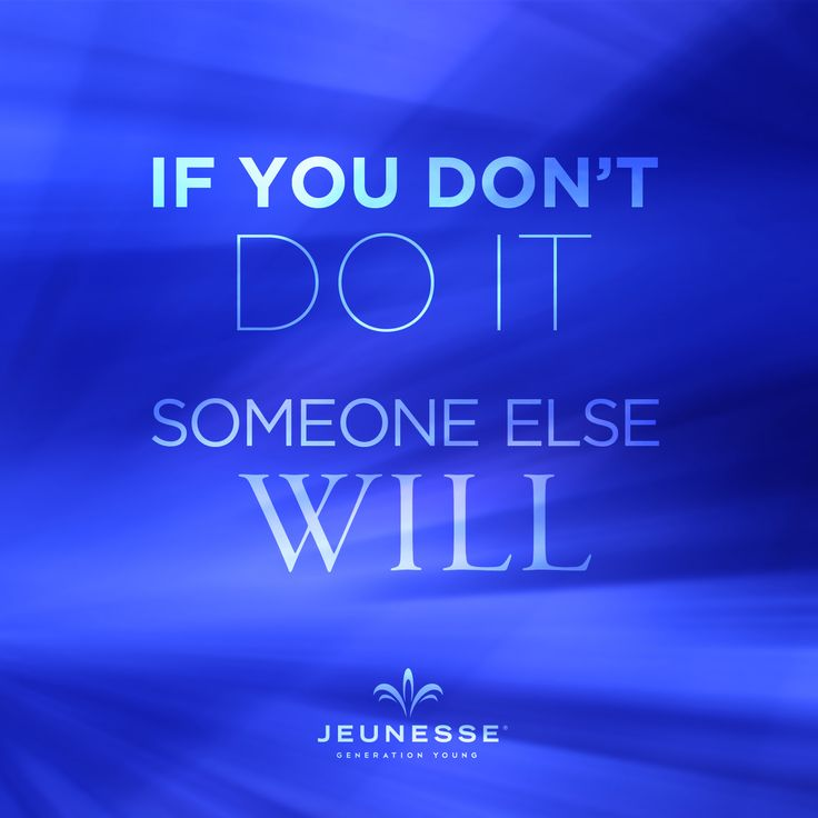 If you don't do it someone else will. -Unknown