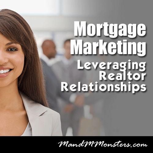 Mortgage Marketing - Leveraging Realtor Relationships